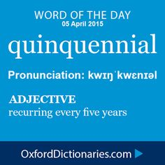 This word is from the Latin,it comes from two Latin words: quinqe meaning five and annus meaning year. It arrived in English in the late 15th Century as the above word in the box.