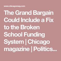 The Grand Bargain Could Include a Fix to the Broken School Funding System |   Chicago magazine       | Politics & City Life May 2017