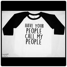 "#LivAndCo For no particular reason, I just thought this would be a super funny & #cute #quote to put on a children's t shirt!  It reads, ""Have your people call my people"", for all of those busy tots that don't have the time to handle their own business dealings ;)"