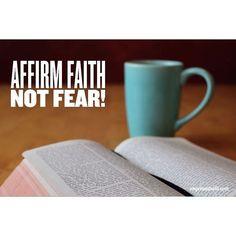 Affirm faith not fear!