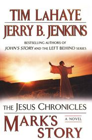 Mark's Story, The Jesus Chronicles #2 Tim LaHaye, Jerry B. Jenkins