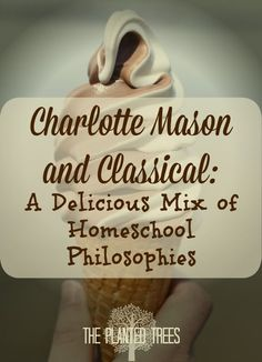 The Planted Trees: Charlotte Mason and Classical: A Delicious Mix of Homeschool Philosophies