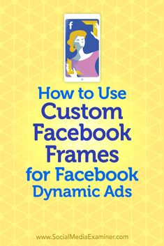 Learn how to use a Facebook frame to add branding to your Facebook dynamic ad campaigns. via @smexaminer #facebookads #facebookmarketing #socialmediamarketing Facebook Marketing Strategy, Marketing Digital, Online Marketing, Social Media Marketing, Marketing Strategies, Business Marketing, Using Facebook For Business, How To Use Facebook, For Facebook
