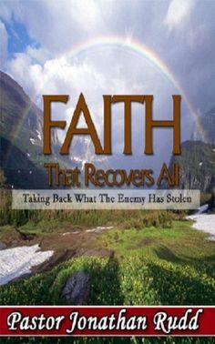 Faith That Recovers All - Taking Back What the Enemy Stole by Jonathan E. Rudd, http://www.amazon.com/dp/B006P1RSQC/ref=cm_sw_r_pi_dp_kMuZqb1916C7G