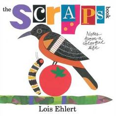 The Scraps Book, by Lois Ehlert. This kid's book about exploring your creativity and making books and art. It's a favorite of Julia's. We have a copy at Argenta!