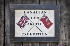 NEW Vintage wooden sign 'Canadian 1913 Arctic Expedition' by VASSdesign This design is a reproduction concept of the Canadian 1913 Arctic Expedition to which the principal ship of the expedition, the Karluk, was carried off and eventually crushed by the ice, leading to the loss of eleven lives before a famous rescue.