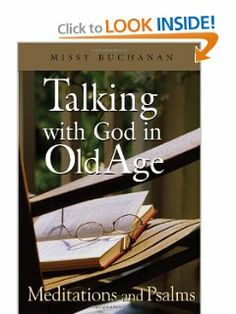 Talking with God in Old Age: Meditations and Psalms by Missy Buchanan. $9.60. Publisher: Upper Room (February 15, 2010). Publication: February 15, 2010. Author: Missy Buchanan