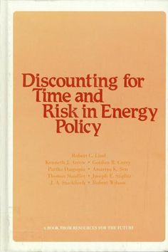 Discounting for time and risk in energy policy / Robert C. Lind Washington, D.C. : Resources for The Future, cop., 1982.