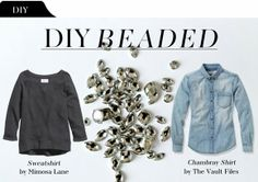 The Vault Files: DIY File: Beaded Chambray Shirt & Sweatshirt Diy Fashion Projects, Sewing Projects, Autumn Winter Fashion, Winter Style, Chambray, Spring, Style Inspiration, Fashion Outfits, Sweatshirts