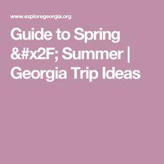 Guide to Spring / Summer | Georgia Trip Ideas