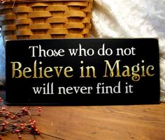 Those who do not Believe in Magic will never find it  Wood Sign Painted. $15.95, via Etsy.