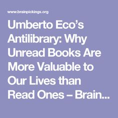 Umberto Eco's Antilibrary: Why Unread Books Are More Valuable to Our Lives than Read Ones – Brain Pickings