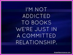 I'm not addicted to books...
