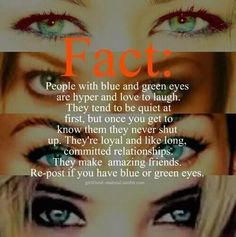 True story about blue or green eyed people :)  My hubby has blue eyes, I have green.