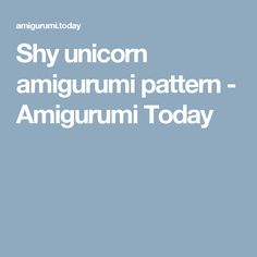 Shy unicorn amigurumi pattern - Amigurumi Today