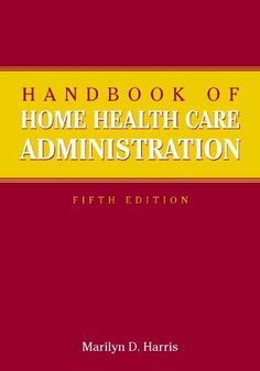 Handbook of Home Health Care Administration by Marilyn Harris. $93.67