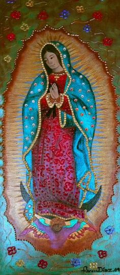 Religious Art Painting - Virgen De Guadalupe by Fanny Diaz Religious Icons, Religious Art, Lady Guadalupe, Saints And Sinners, Mama Mary, Holy Mary, Madonna And Child, Blessed Virgin Mary, Catholic Art