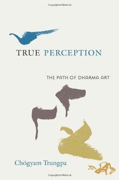 True Perception: The Path of Dharma Art by Chogyam Trungpa https://www.amazon.com/dp/1590305884/ref=cm_sw_r_pi_dp_U_x_1n7qAb5Z3FXQQ