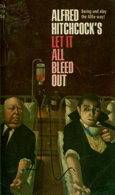Alfred Hitchcock's Let It All Bleed Out ** edited by Alfred Hitchcock