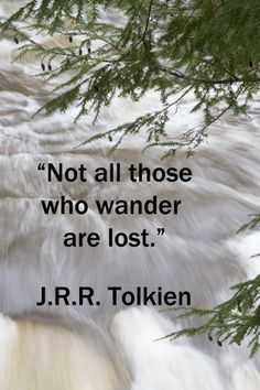 """Not all those who wander are lost."" – J.R.R. Tolkien – Nature renews in extraordinary way.  Wandering in nature's realm brings together mind, the body, and spirit. That wholeness lights the writing journey with intellectual and creative insight.  Explore tips and quotes for writing inspiration at http://www.examiner.com/article/writing-inspiration-from-water-and-nature-tips-and-quotes"