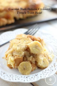 COCONUT RUM BANANA UPSIDE DOWN CROISSANT FRENCH TOAST BAKE!