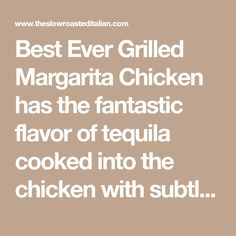 Best Ever Grilled Margarita Chicken has the fantastic flavor of tequila cooked into the chicken with subtle hints of sweetness from the agave and a little kick from the jalapeno. The gang is all here in this flavor profile. Tequila, lime and orange all come together to create the best ever Margarita Chicken. This is one recipe you have to try!