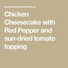 Chicken Cheesecake with Red Pepper and sun-dried tomato topping