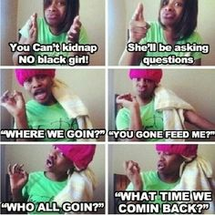 you can't kidnap a black girl, lol