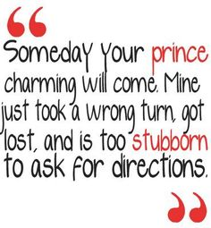 -nah i told my prince charming go find someone else. True story