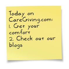 Your comfort (Shade): www.caregiving.com/2013/06/shade/  Our blogs: www.caregiving.com/articles/blogged/