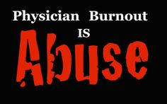 """""""Physician burnout is physician abuse"""" by Pamela Wible, MD for KevinMD.com 8/21/15. The author writes about the abusive institutional practices that she perceives to be at the heart of physician burnout. Though the details may vary, such practices are common in other industries and roles with similar ramifications. For insights into the potential organizational responsibilities for burnout, whatever your industry, click the pic."""