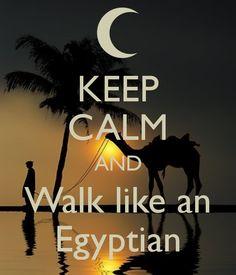 KEEP CALM AND Walk like an Egyptian - by me JMK