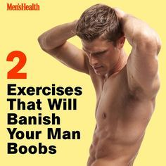 Get rid of man boobs once and for all: http://www.menshealth.com/fitness/banish-your-man-boobs?cid=soc_pinterest_content-fitness_july14_banishmanboobs