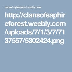 http://clansofsaphireforest.weebly.com/uploads/7/1/3/7/7137557/5302424.png
