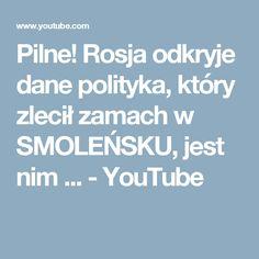 Pilne! Rosja odkryje dane polityka, który zlecił zamach w SMOLEŃSKU, jest nim ... - YouTube