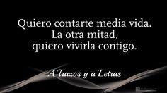 Quiero contarte media vida. La otra mitad, quiero vivirla contigo (Patricia Rodríguez).