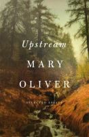 Upstream : selected essays / Mary Oliver.
