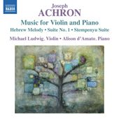 ACHRON, J.: Violin and Piano Music - Hebrew Melody / Suite No. 1 en style ancient / Stempenyu Suite (M. Ludwig, D'Amato)