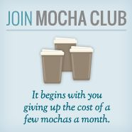 Join the Mocha club!! Or do the equivalent and give up a few mochas a month and give the money to a third world country.