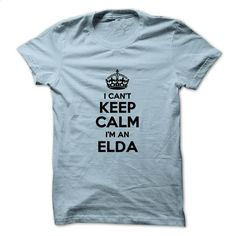 I can't keep calm Im an ELDA T Shirt, Hoodie, Sweatshirts - cheap t shirts #Tshirt #fashion