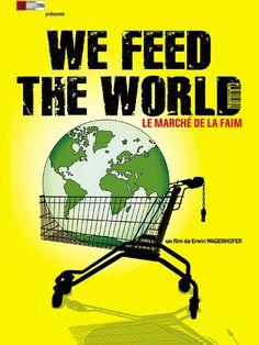 A voir pour savoir: We Feed the World - le marché de la faim est un film de Erwin Wagenhofer avec Peter Brabeck, Jean Ziegler. Synopsis : Chaque jour à Vienne, la quantité de pain inutilisée, et vouée à la destruction, pourrait nourrir la seconde plus grande ville d'Autriche, Graz... Env