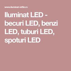 Iluminat LED - becuri LED, benzi LED, tuburi LED, spoturi LED