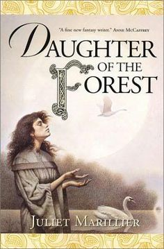 Daughter of the Forest. A new spin on an old Grimm fairy tale.