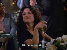 (The Bookstore) - [Setting: The Annual Peterman Party. Elaine is sitting alone at a table. A fellow employee sits down at Elaine's table. ELAINE: Hi, I'm miserable. [They both laugh] You Smile, Jerry Seinfeld, Seinfeld Elaine, Top Gear, Tv Quotes, Movie Quotes, Deep Quotes, South Park, Seinfeld Quotes