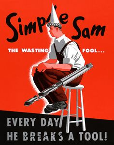 """American WWII poster, """"Simple Sam the wasting fool. Every day he breaks a tool!"""""""