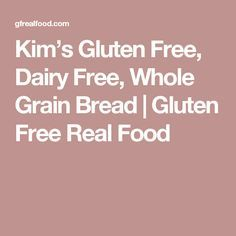 Kim's Gluten Free, Dairy Free, Whole GrainBread - Delicious; I used millet flour, coco milk, agave, brown rice flour, and reduced amt of yeast - let it rise 1 hour and cooked at 350 in convection bake for 1hr 15 min due to high altitude (8000 ft)