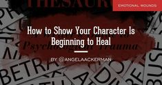 Overcoming Emotional Wounds: How to Show Your Character Is Beginning to Heal