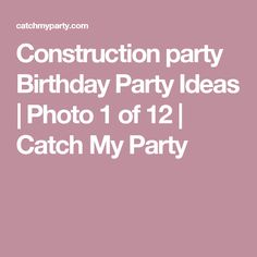 Construction party Birthday Party Ideas | Photo 1 of 12 | Catch My Party