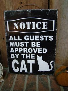 Notice:  All guests must be approved by the cat <3 ;)  Cat Lover's sign snarky humor Annie's Barn by AnniesBarn on Etsy, $40.00