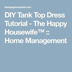 DIY Tank Top Dress Tutorial - The Happy Housewife™ :: Home Management Tshirt Dress Pattern, Diy Tank, Home Management, Tank Top Dress, Dress Tutorials, Tank Tops, Happy, Dresses, Vestidos